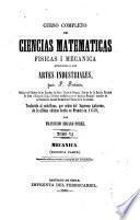 Curso completo de ciencias matemáticas físicas i mecánica [!]aplicadas a las artes industriales