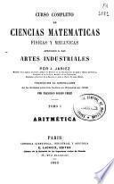 Curso completo de ciencias matemáticas, físicas y mecánicas aplicadas a las artes industriales