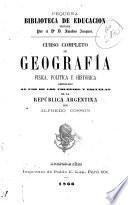 Curso completo de geografía física, política é histórica arreglado de la República Argentina