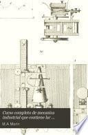Curso completo de mecanica industrial que contiene lar nociones de mecanica con datos experimentales resistencia de materiales segun las obras publicadas