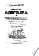 Curso completo y tratado practico de arquitectura naval...