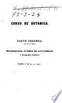 Curso de Botánica ó elementos de organografía, fisiología, metodología y geografía de las plantas...
