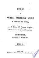 Curso de disciplina eclesiástica general y particular de España