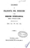Curso de filosofía del derecho y del derecho internacional general y particular de España