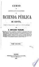Curso de instituciones de Hacienda Pública en España: (1860. 847 p.)