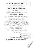 Curso elemental de las enfermedades de las mugeres, ó Ensayo sobre un nuevo método para clasificar y estudiar las enfermedades de este sexo