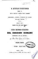 Curso histórico-exegético del derecho romano comparado con el español: (708 p.)
