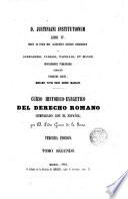 Curso histórico-exegético del derecho romano comparado con el español