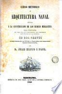 Curso metódico de arquitectura naval aplicada a la construcción de los buques mercantes