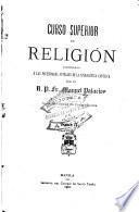 Curso superior de religión, acomodado a las necesidades actuales de la apologética católica