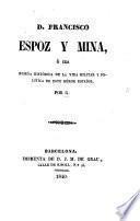 D. F. Espoz y Mina, ó sea reseña histórica de la vida militar y politica de este héroe Español. Por G.