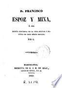 D. Francisco Espoz y Mina, o sea, Reseña histórica de la vida militar y política de este héroe español