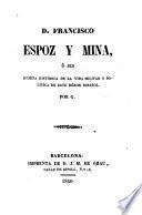 D. Francisco Espoz y Mina, ó sea Reseña histórica de la vida militar y política de este héroe español