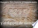 Damasco: Tiro, Fenicia, el Imperio Asirio y el Egipto de siempre.