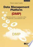 Data Management Platform (DMP). Big Data aplicado a campañas online, audiencias y personalización web