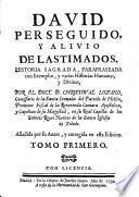David perseguido, y alivio de lastimados. Historia sagrada ... Añadida por su autor, y corregida en esta edicion.