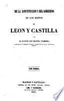 De la constitucion y del gobierno de los reinos de Leon y Castilla