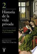 De la Europa feudal al Renacimiento (Historia de la vida privada 2)