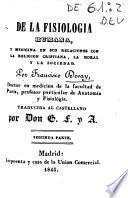De la fisiologia humana, y medicina en sus relaciones con la religión cristiana, la moral y la sociedad