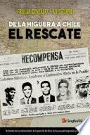 De La Higuera a Chile, el rescate