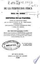 De la perfeccion física y moral del hombre ó defensa de la vacuna contra los principales cargos que le hace en Francia el Dr. Verdé-Delisle ...