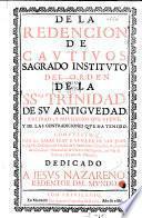 De la Redencion de Cautivos Sagrado Instituto del Orden de la SSma. Trinidad, de su Antiguedad, Calidad, y Privilegios
