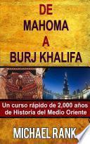 De Mahoma A Burj Khalifa: Un Curso Rápido De 2,000 Años De Historia Del Medio Oriente
