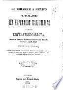 De Miramar a Mexico. Viaje del emperador Maximiliano y de la emperatriz Carlota, desde su palacio de Miramar ... hasta la capital del imperio mexicano