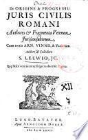 De origine & progressu juris civilis romani authores & fragmenta veterum jurisconsultorum