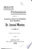 Debate parlamentario sobre la acusación contra el ex-Presidente de la República, Dr. Ismael Montes