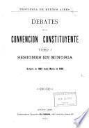 Debates de la Convencion constituyente ...: Sesiones en minoria. Octubre de 1882 hasta marzo de 1888