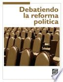 Debatiendo la reforma política