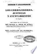 Deberes y atribuciones de los correjidores, justicias y ayuntamientos de España