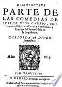 Decimaoctava parte de las comedias de Lope de Vega Carpio, procurador Fiscal de la Camara Apostolica, y Familiar del Santo Oficio de la Inquisicion