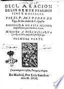 Declaracion de los siete psalmos penitanciales. Por el p.m. f. Pedro de Vega, de la orden de s. Agustin. ... Dirigida a doña Margarita Corte Real, marquesa de Castel Rodrigo. Primera parte [-terceira]