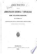Decreto de la administración económica y contabilidad de ultramar, de 12 de setiembre de 1870, é instrucción para llevarlo á efecto, de 4 de octubre del mismo año, acompañada de los modelos de libros, documentos y cuentas principales