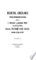 Decretos, circulares y demas disposiciones dictadas por el C. Gobernador y Comandante Militar de estado de Sonora, General Plutarco Elias Calles ...