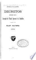 Decretos expedidos por el encargado del mando supremo de la República, general Don Eloy Alfaro