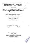Decretos y acuerdos expedidos por la tercera [-cuarta] leglislatura constitucional del estado libre y soberano de Puebla, año de 1832 [-1835]