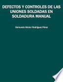 Defectos y controles de las uniones soldadas en soldadura manual