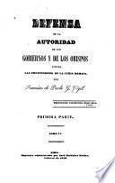 Defensa de la autoridad de los gobiernos y de los obispos contra las pretensiones de la Curia romana ...