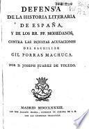 Defensa de la Historia literaria de España y de los PP. Mohedanos, contra las injustas acusaciones de Gil Porras Machuca