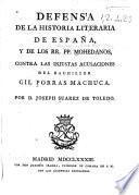 Defensa de la Historia literaria de España, y de los RR. PP. Mohedanos, contra las injustas acusaciones del bachiller Gil Porras Machuca