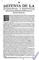 Defensa de la la astrologia, y conjecturas por el Apocalypsi de los años en que se extinguira la secta mahometana, y año en que nacera el Ante-Christo ...