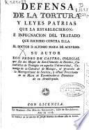 Defensa de la tortura y leyes patrias que la establecieron e inpugnación del tratado que la establecieron e inpugnación del tratado que escribio contra ella el doctor D. Alfonso Maria de Acevedo