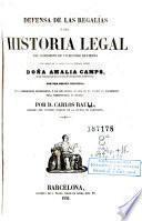 Defensa de las regalías, ó sea, Historia legal del espediente de un recurso de fuerza con motivo de la causa criminal formada contra doña Amalia Camps ...
