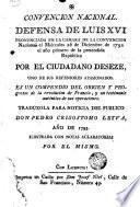 Defensa de Luis XVI, pronunciada en la Camara de la Convencion Nacional el miércoles 26 de diciembre de 1792, el año primero de la pretendida republica