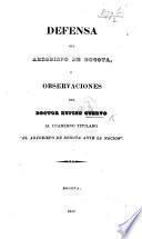 """Defensa del Arzobispo de Bogotá (M. J. de Mosquera), ú Observaciones ... al cuaderno titulado """"El Arzobispo de Bogotá ante la nacion."""""""