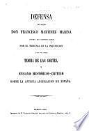 Defensa del doctor Don F. Martínez Marina contra las censuras dadas por el tribunal de la Inquisicion a sus dos obras Teoria de las Cortes y Ensayo historico-critico sobre la antigua legislacion de España