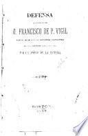 Defensa del señor doctor D. Francisco de P. Vigil á quien se le negó la sepultura eclesiástica por el fanático clero de Lima